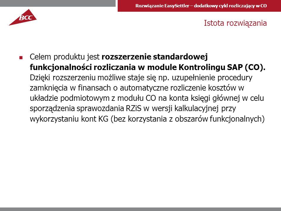 Rozwiązanie EasySettler – dodatkowy cykl rozliczający w CO Istota rozwiązania Celem produktu jest rozszerzenie standardowej funkcjonalności rozliczania w module Kontrolingu SAP (CO).