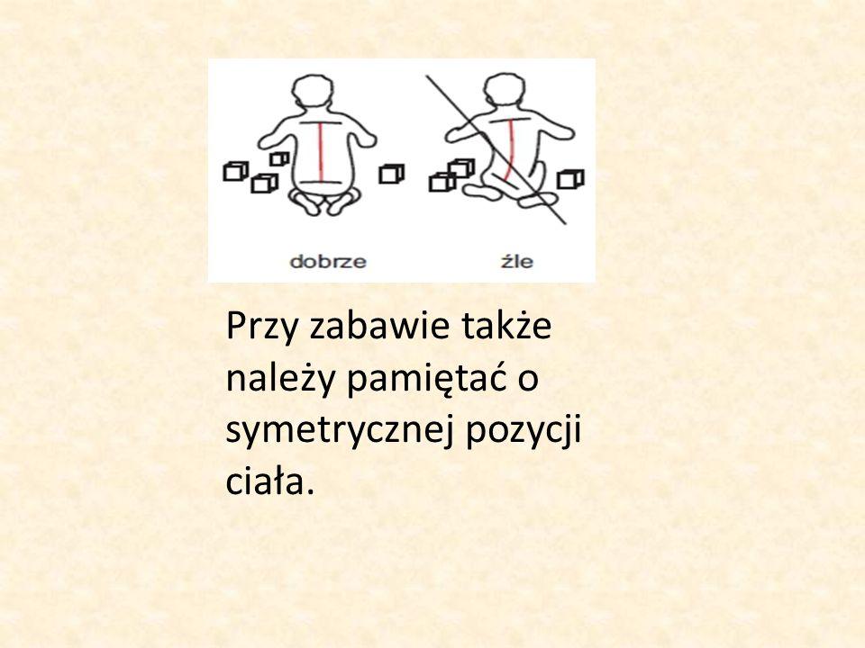 Przy zabawie także należy pamiętać o symetrycznej pozycji ciała.