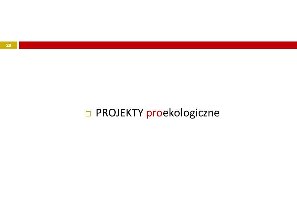 20 PROJEKTY proekologiczne