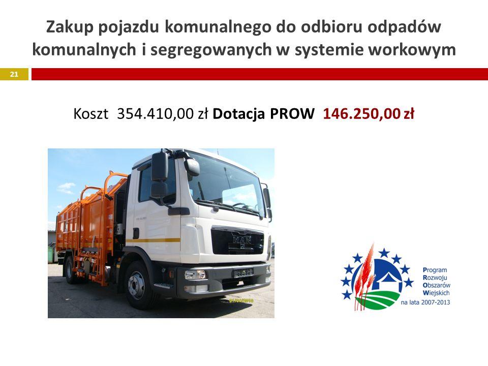 Zakup pojazdu komunalnego do odbioru odpadów komunalnych i segregowanych w systemie workowym Koszt 354.410,00 zł Dotacja PROW 146.250,00 zł 21