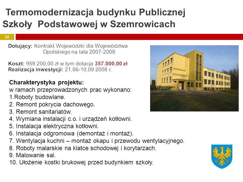 Termomodernizacja budynku Publicznej Szkoły Podstawowej w Szemrowicach Charakterystyka projektu: w ramach przeprowadzonych prac wykonano: 1.Roboty bud