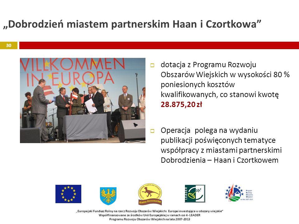 Dobrodzień miastem partnerskim Haan i Czortkowa dotacja z Programu Rozwoju Obszarów Wiejskich w wysokości 80 % poniesionych kosztów kwalifikowanych, c