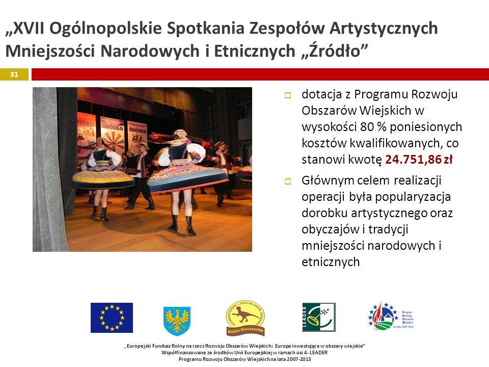 XVII Ogólnopolskie Spotkania Zespołów Artystycznych Mniejszości Narodowych i Etnicznych Źródło Europejski Fundusz Rolny na rzecz Rozwoju Obszarów Wiej