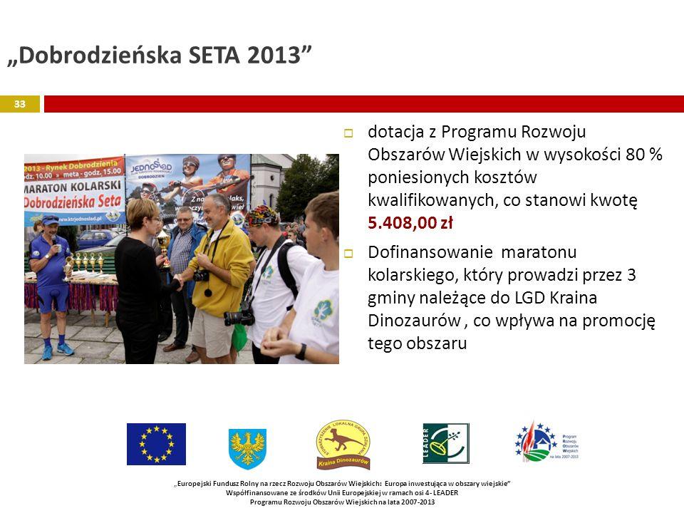Dobrodzieńska SETA 2013 dotacja z Programu Rozwoju Obszarów Wiejskich w wysokości 80 % poniesionych kosztów kwalifikowanych, co stanowi kwotę 5.408,00