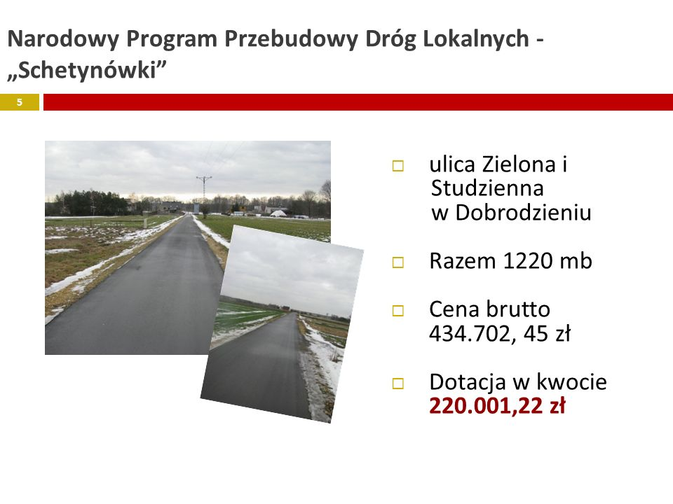 Narodowy Program Przebudowy Dróg Lokalnych - Schetynówki ulica Zielona i Studzienna w Dobrodzieniu Razem 1220 mb Cena brutto 434.702, 45 zł Dotacja w