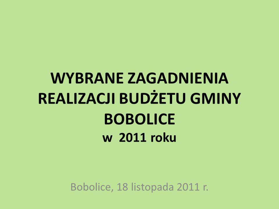 WYBRANE ZAGADNIENIA REALIZACJI BUDŻETU GMINY BOBOLICE w 2011 roku Bobolice, 18 listopada 2011 r.