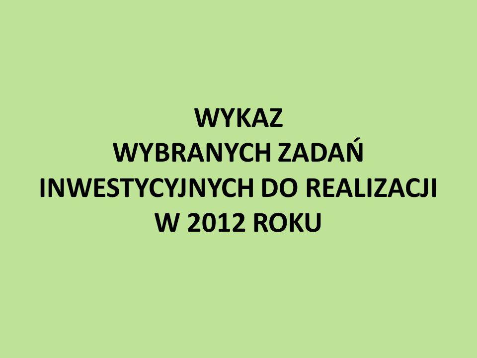 WYKAZ WYBRANYCH ZADAŃ INWESTYCYJNYCH DO REALIZACJI W 2012 ROKU