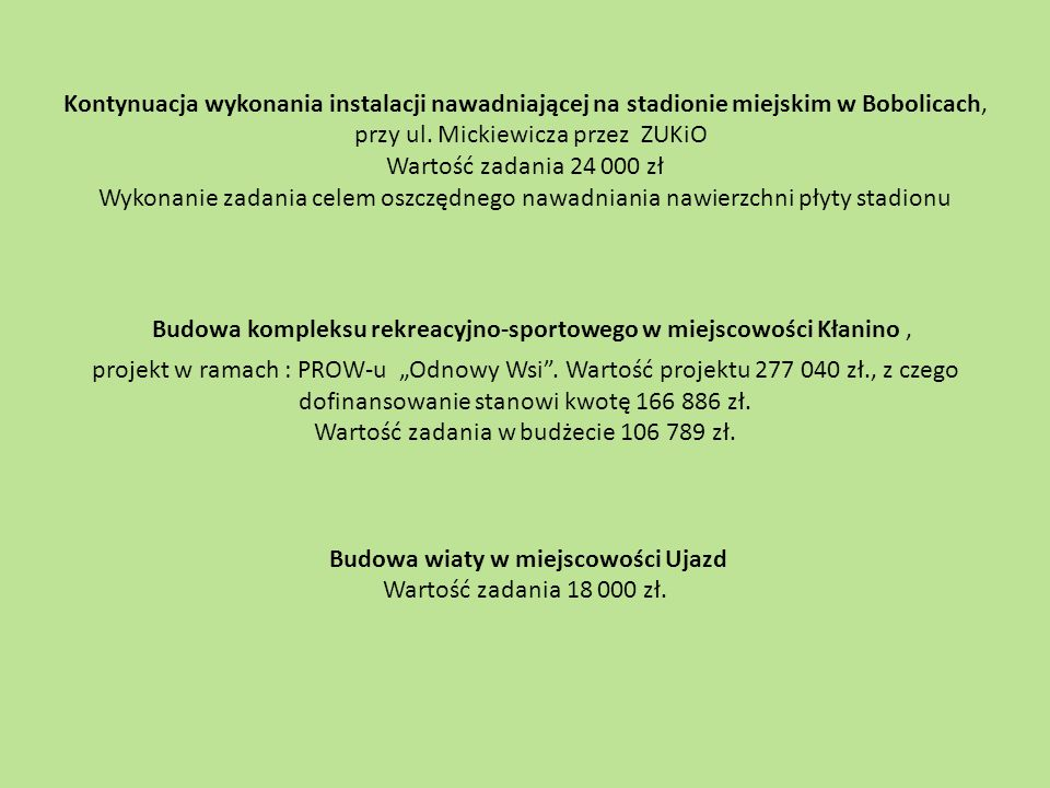 Kontynuacja wykonania instalacji nawadniającej na stadionie miejskim w Bobolicach, przy ul. Mickiewicza przez ZUKiO Wartość zadania 24 000 zł Wykonani