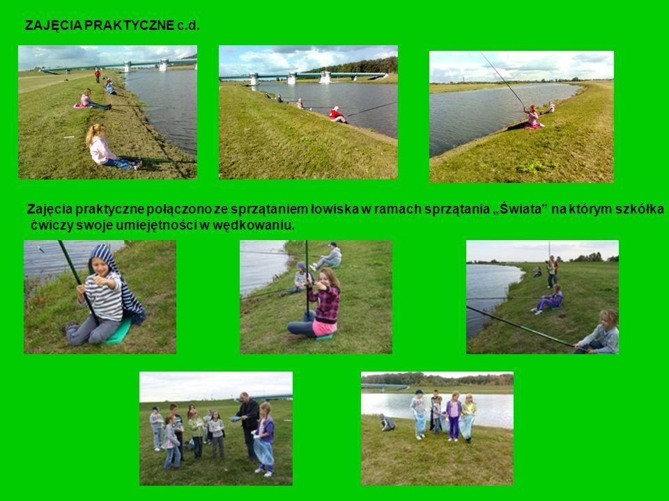 ZAJĘCIA PRAKTYCZNE c.d. Zajęcia praktyczne połączono ze sprzątaniem łowiska w ramach sprzątania Świata na którym szkółka ćwiczy swoje umiejętności w w