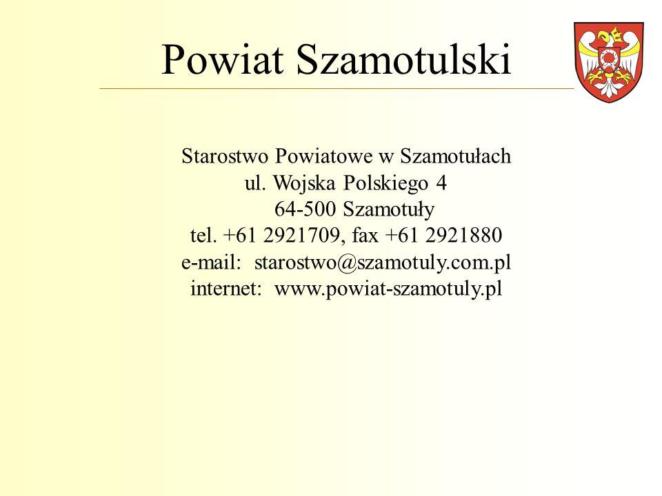 Powiat Szamotulski Starostwo Powiatowe w Szamotułach ul. Wojska Polskiego 4 64-500 Szamotuły tel. +61 2921709, fax +61 2921880 e-mail: starostwo@szamo