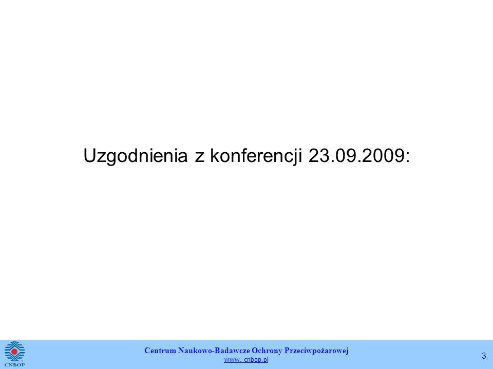 Centrum Naukowo-Badawcze Ochrony Przeciwpożarowej www. cnbop.pl 3 Uzgodnienia z konferencji 23.09.2009: