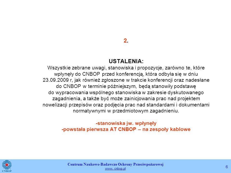 Centrum Naukowo-Badawcze Ochrony Przeciwpożarowej www. cnbop.pl 6 2. USTALENIA: Wszystkie zebrane uwagi, stanowiska i propozycje, zarówno te, które wp