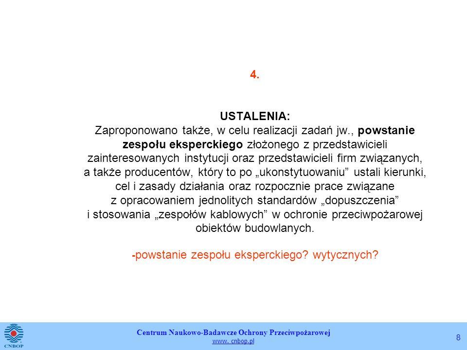 Centrum Naukowo-Badawcze Ochrony Przeciwpożarowej www. cnbop.pl 8 4. USTALENIA: Zaproponowano także, w celu realizacji zadań jw., powstanie zespołu ek