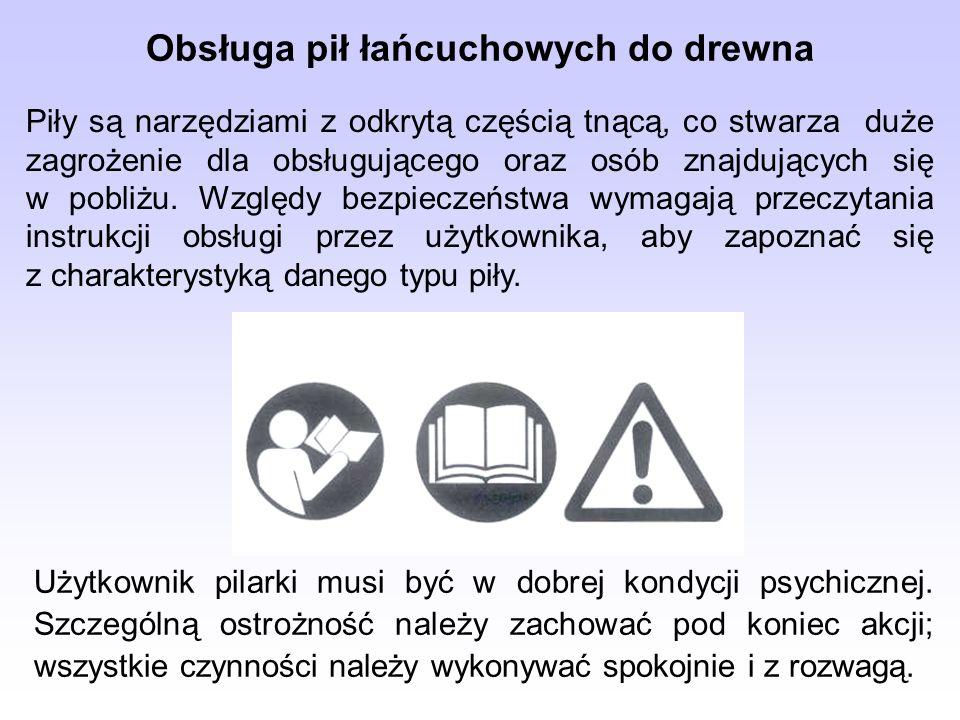 Użytkownik pilarki musi być w dobrej kondycji psychicznej. Szczególną ostrożność należy zachować pod koniec akcji; wszystkie czynności należy wykonywa