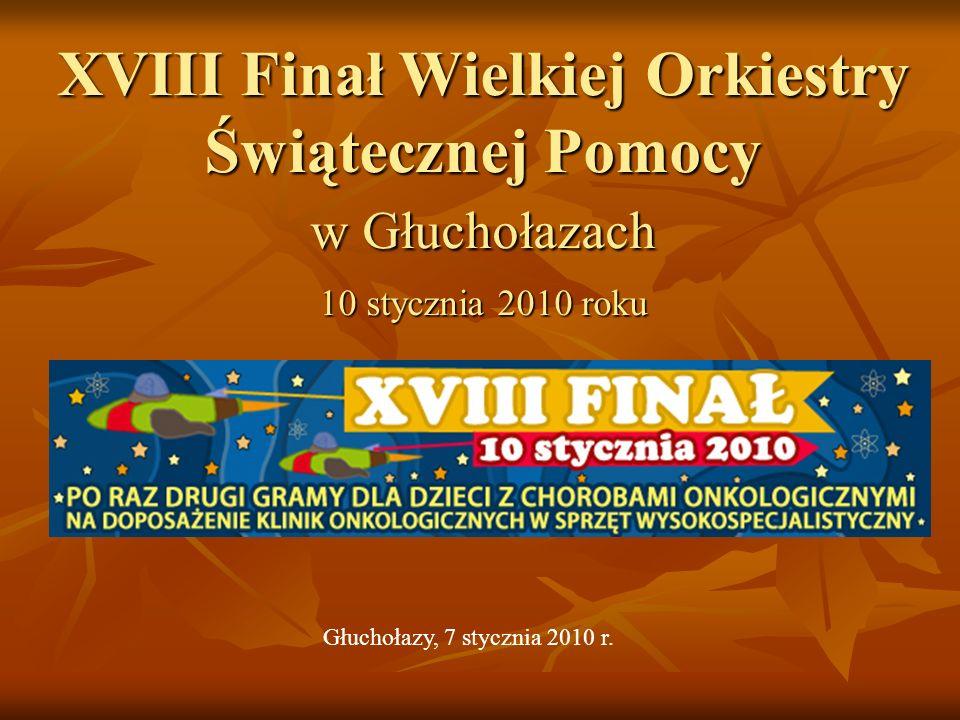 XVIII Finał Wielkiej Orkiestry Świątecznej Pomocy w Głuchołazach 10 stycznia 2010 roku Głuchołazy, 7 stycznia 2010 r.