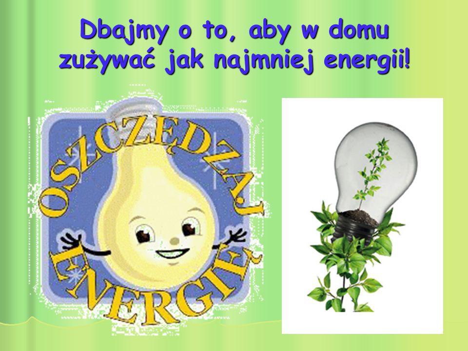 Dbajmy o to, aby w domu zużywać jak najmniej energii!