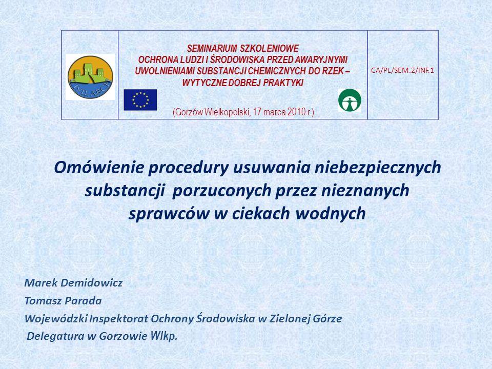 Omówienie procedury usuwania niebezpiecznych substancji porzuconych przez nieznanych sprawców w ciekach wodnych Marek Demidowicz Tomasz Parada Wojewód