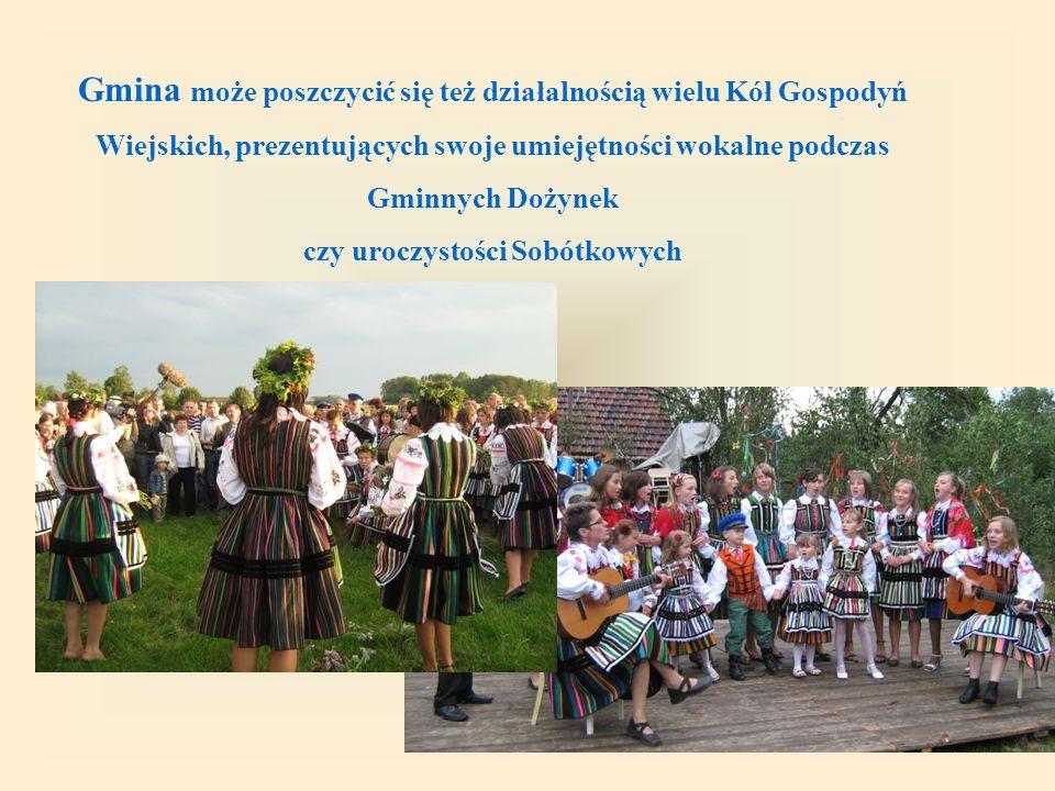 Gmina może poszczycić się też działalnością wielu Kół Gospodyń Wiejskich, prezentujących swoje umiejętności wokalne podczas Gminnych Dożynek czy uroczystości Sobótkowych