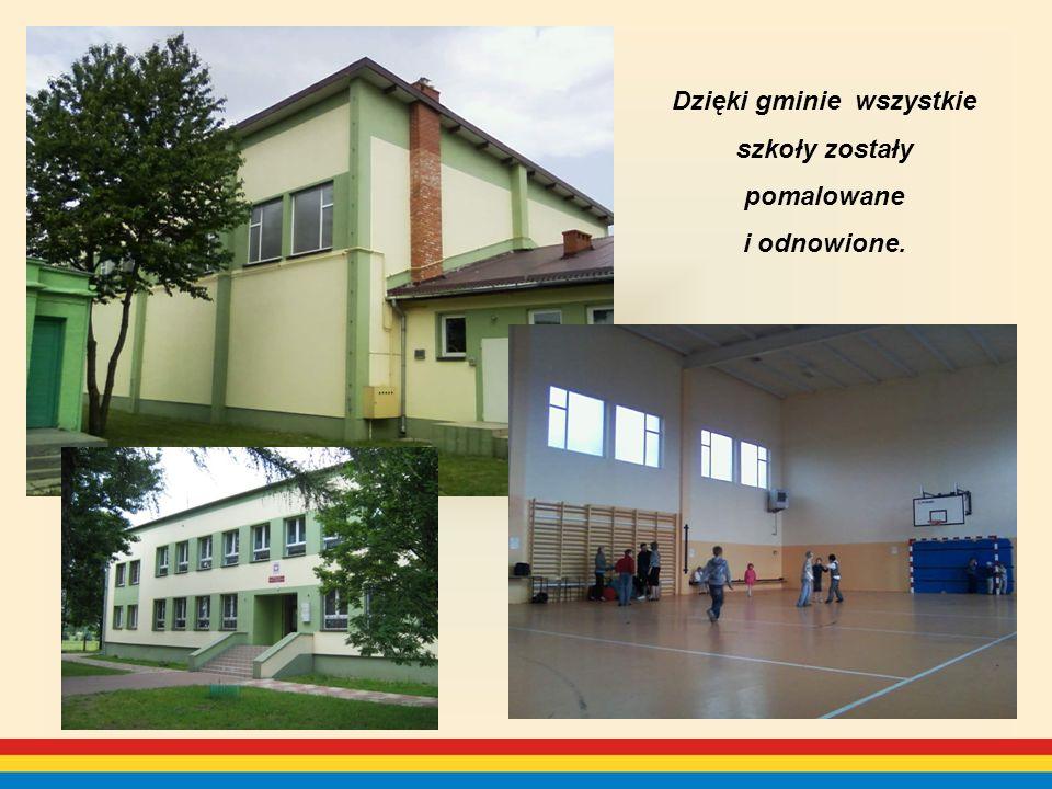 Dzięki gminie wszystkie szkoły zostały pomalowane i odnowione.