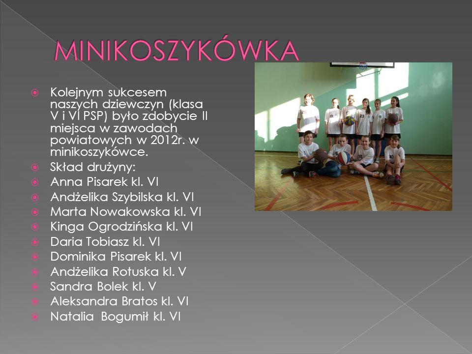 Kolejnym sukcesem naszych dziewczyn (klasa V i VI PSP) było zdobycie II miejsca w zawodach powiatowych w 2012r. w minikoszykówce. Skład drużyny: Anna