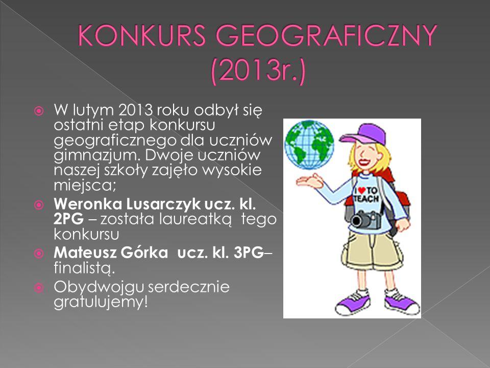 W lutym 2013 roku odbył się ostatni etap konkursu geograficznego dla uczniów gimnazjum. Dwoje uczniów naszej szkoły zajęło wysokie miejsca; Weronka Lu