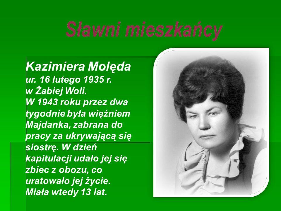 Kazimiera Molęda ur. 16 lutego 1935 r. w Żabiej Woli. W 1943 roku przez dwa tygodnie była więźniem Majdanka, zabrana do pracy za ukrywającą się siostr