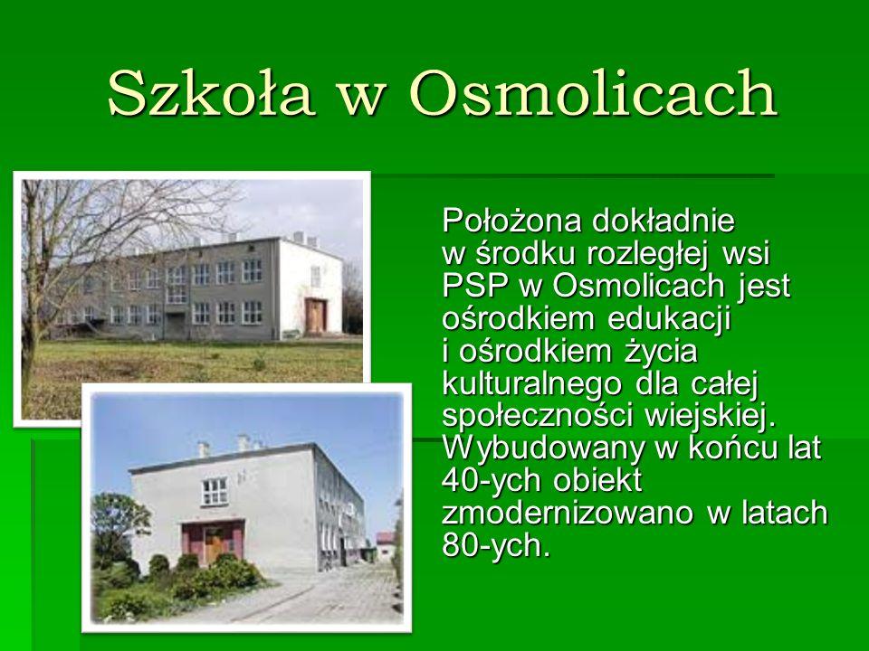 Szkoła w Osmolicach Położona dokładnie w środku rozległej wsi PSP w Osmolicach jest ośrodkiem edukacji i ośrodkiem życia kulturalnego dla całej społeczności wiejskiej.