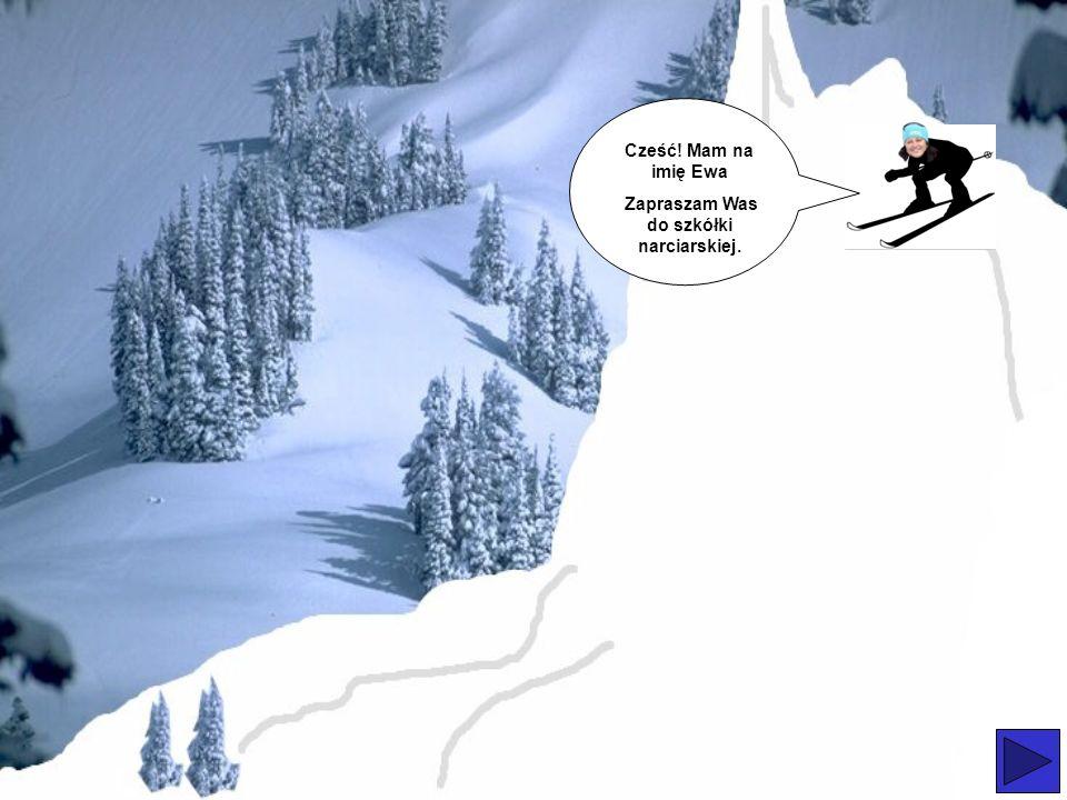 Cześć! Mam na imię Ewa Zapraszam Was do szkółki narciarskiej.