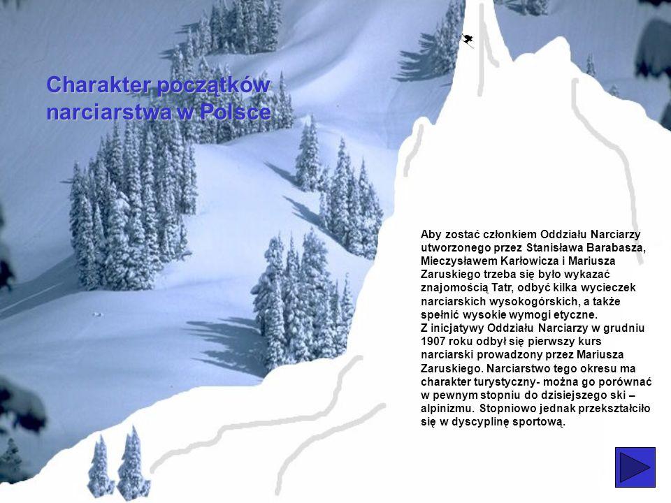Ojcowie narciarstwa w Polsce Mariusz Zaruski (1867-1941) był to legionista, generał, wybitny taternik, ratownik, żeglarz, literat, malarz i fotografik