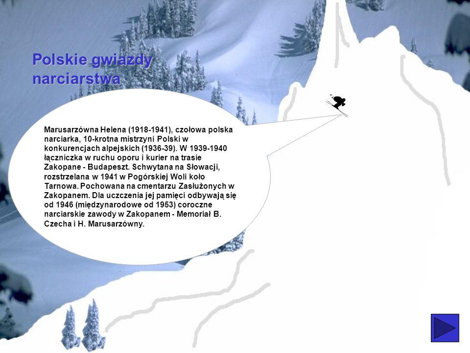 Polskie gwiazdy narciarstwa W historii polskiego narciarstwa znaleźć można wiele wybitnych postaci. Jedną z nich jest Stanisław Marusarz (brat Heleny