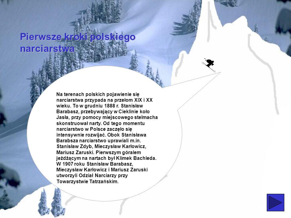 Pierwsze kroki polskiego narciarstwa Na terenach polskich pojawienie się narciarstwa przypada na przełom XIX i XX wieku.