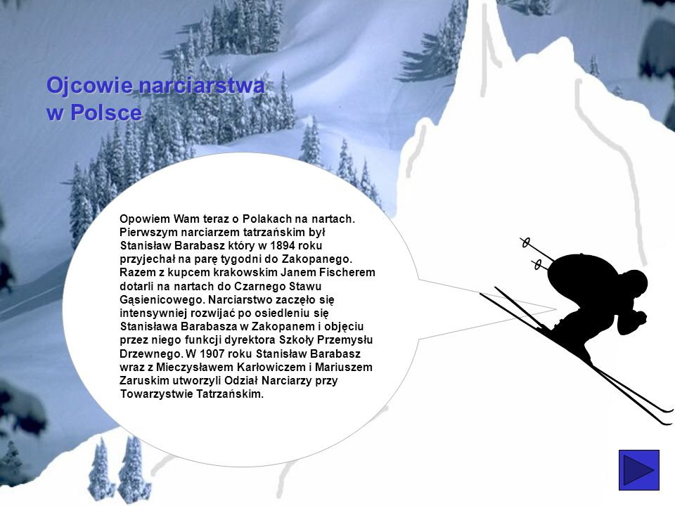 Pierwsze polskie zawody narciarskie odbyły się w 1910 roku na hali Gąsienicowej. Organizatorem tych zawodów było Tatrzańskie Towarzystwo narciarzy w K