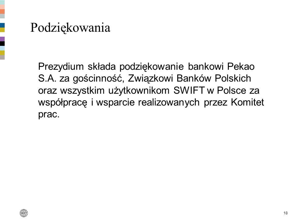 18 Podziękowania Prezydium składa podziękowanie bankowi Pekao S.A. za gościnność, Związkowi Banków Polskich oraz wszystkim użytkownikom SWIFT w Polsce