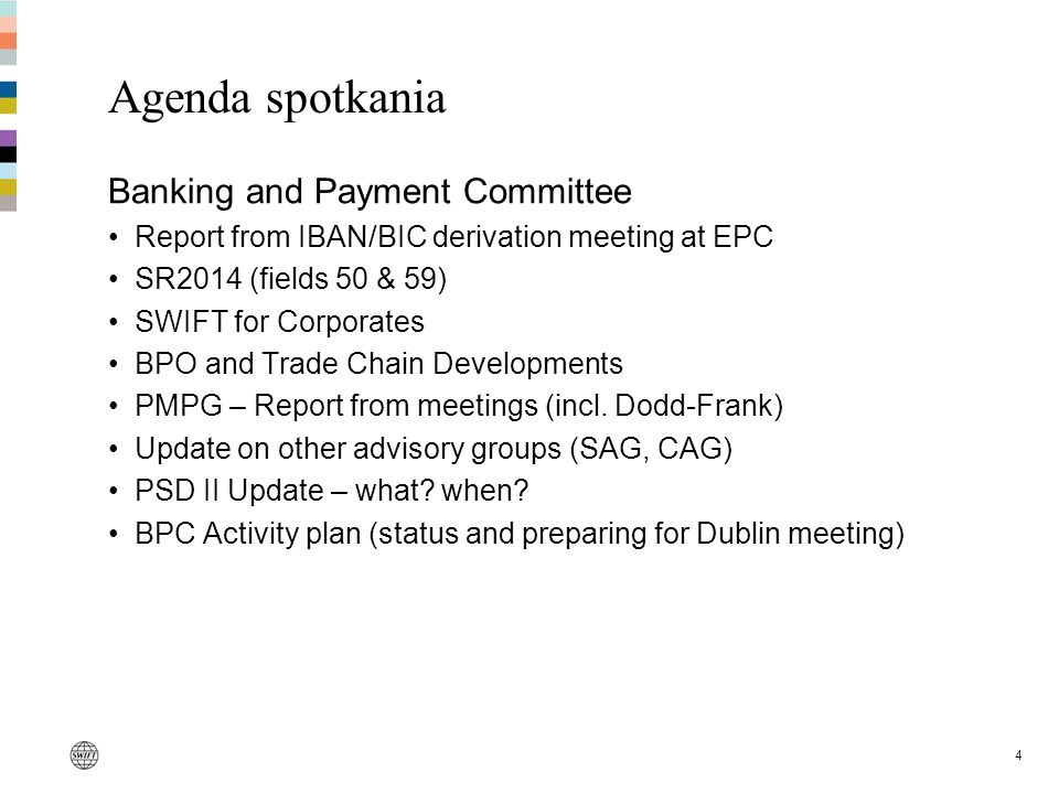 4 Agenda spotkania Banking and Payment Committee Report from IBAN/BIC derivation meeting at EPC SR2014 (fields 50 & 59) SWIFT for Corporates BPO and T