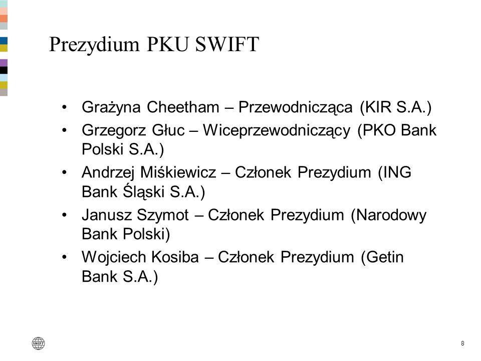 8 Prezydium PKU SWIFT Grażyna Cheetham – Przewodnicząca (KIR S.A.) Grzegorz Głuc – Wiceprzewodniczący (PKO Bank Polski S.A.) Andrzej Miśkiewicz – Czło