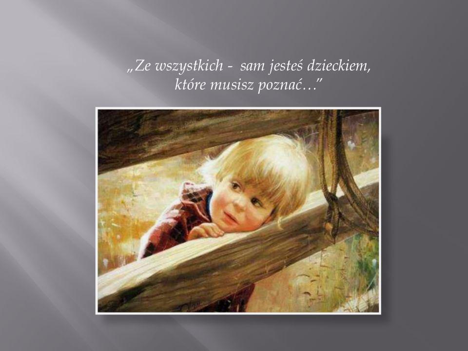 Ze wszystkich - sam jesteś dzieckiem, które musisz poznać…