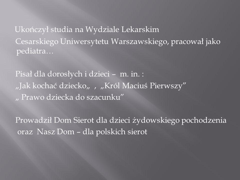 Ukończył studia na Wydziale Lekarskim Cesarskiego Uniwersytetu Warszawskiego, pracował jako pediatra… Pisał dla dorosłych i dzieci – m.