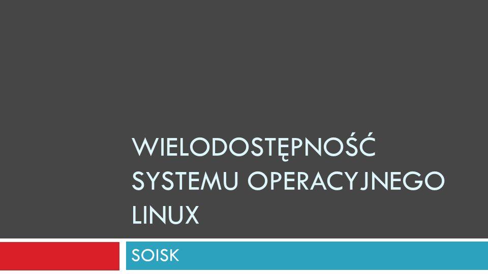 Linux - wielodostępność Linux jest systemem wielodostępnym.