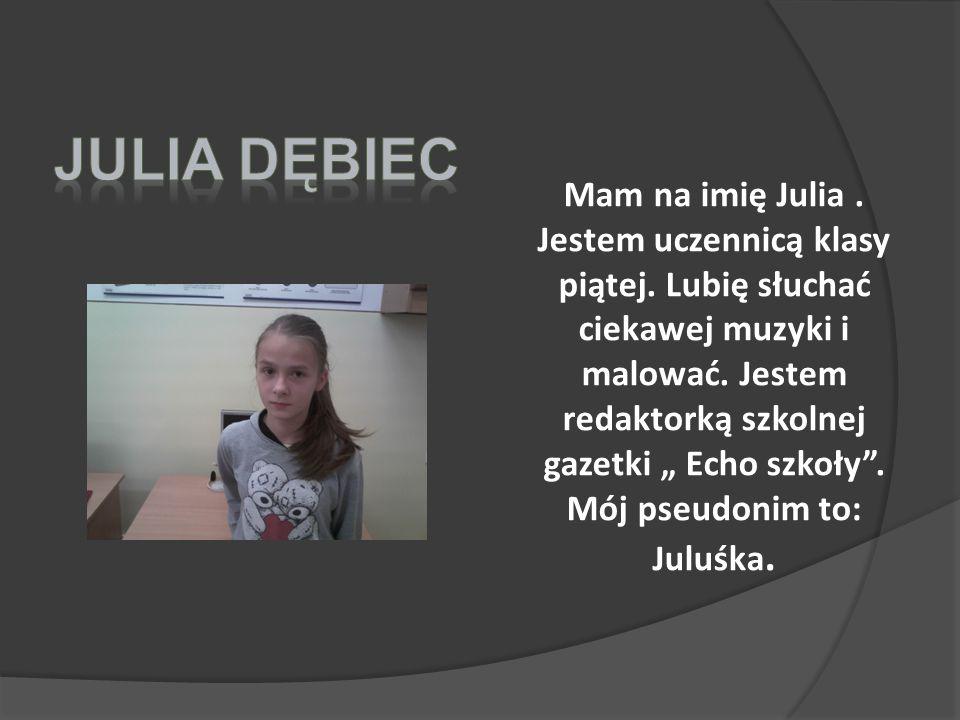 Mam na imię Julia.Jestem uczennicą klasy piątej. Lubię słuchać ciekawej muzyki i malować.