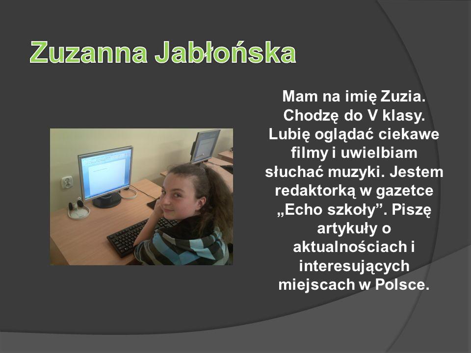 Mam na imię Natalia chodzę do klasy V.Jestem redaktorem gazetki,,Echo Szkoły.