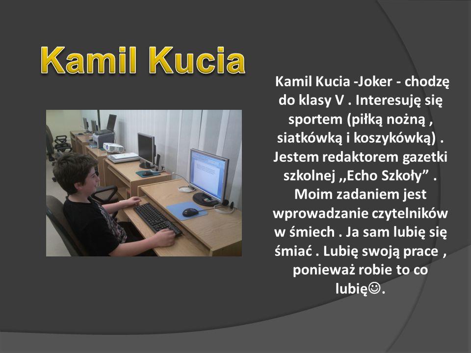 Kamil Kucia -Joker - chodzę do klasy V.