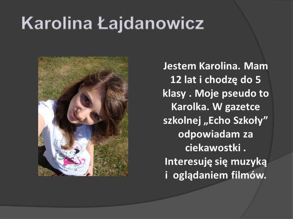 Jestem Karolina.Mam 12 lat i chodzę do 5 klasy. Moje pseudo to Karolka.