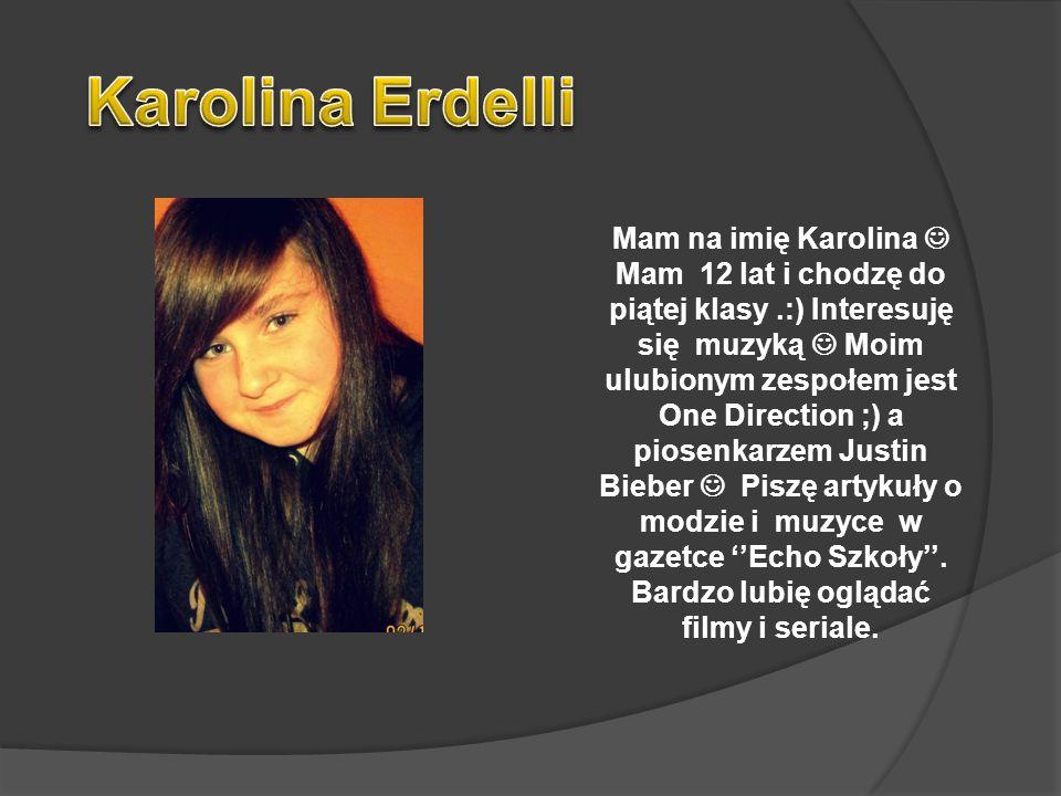 Mam na imię Karolina Mam 12 lat i chodzę do piątej klasy.:) Interesuję się muzyką Moim ulubionym zespołem jest One Direction ;) a piosenkarzem Justin Bieber Piszę artykuły o modzie i muzyce w gazetce Echo Szkoły.