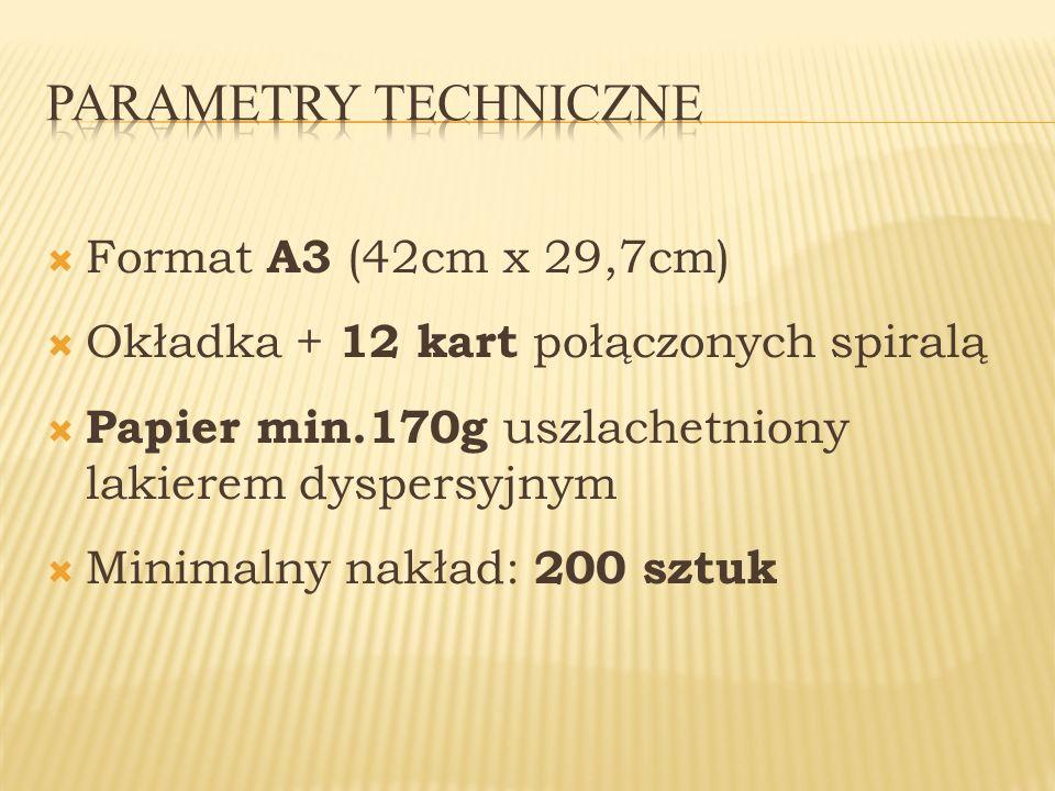 Format A3 (42cm x 29,7cm) Okładka + 12 kart połączonych spiralą Papier min.170g uszlachetniony lakierem dyspersyjnym Minimalny nakład: 200 sztuk