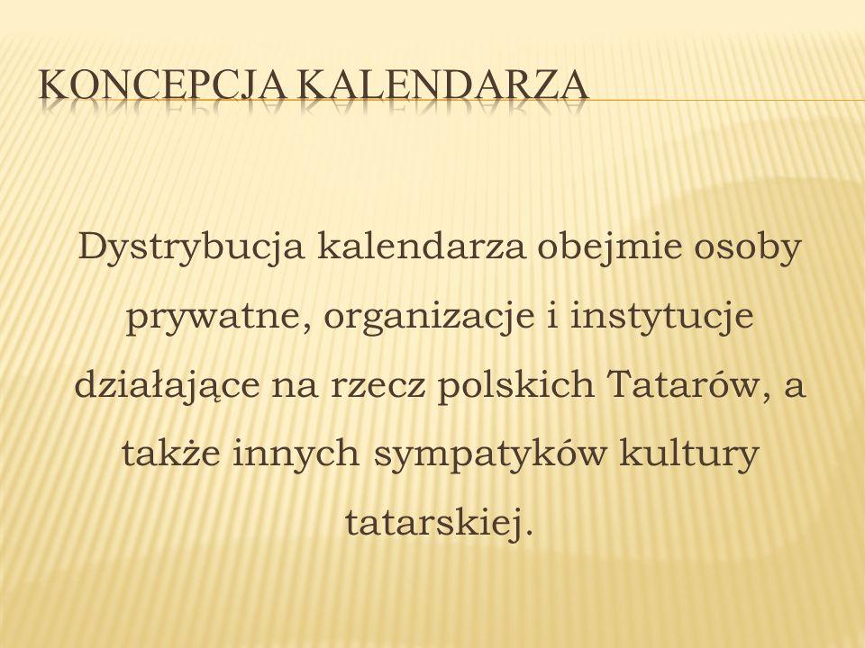 Dystrybucja kalendarza obejmie osoby prywatne, organizacje i instytucje działające na rzecz polskich Tatarów, a także innych sympatyków kultury tatars