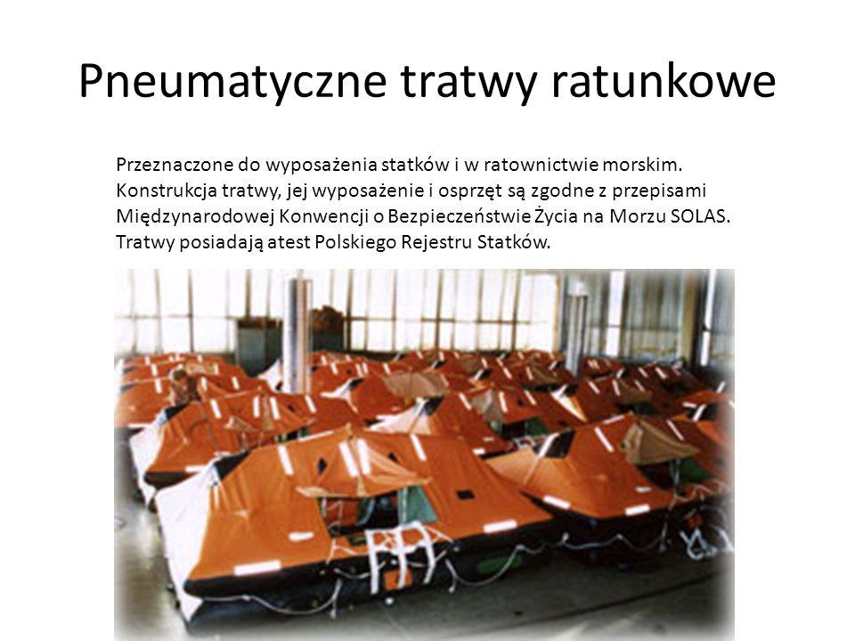 Pneumatyczne tratwy ratunkowe Przeznaczone do wyposażenia statków i w ratownictwie morskim. Konstrukcja tratwy, jej wyposażenie i osprzęt są zgodne z