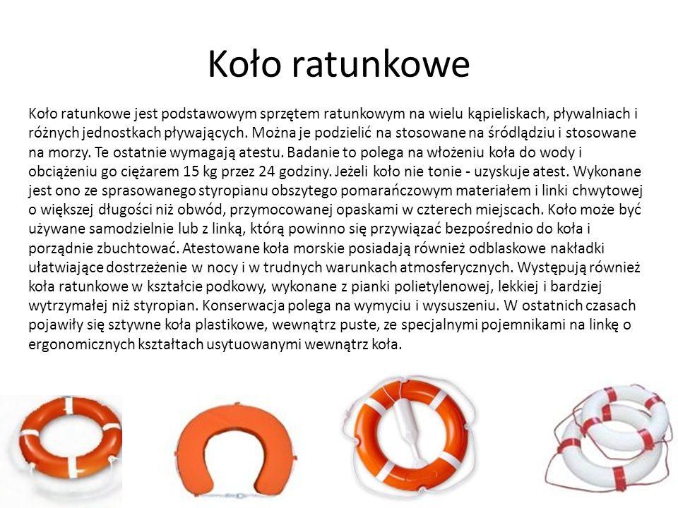 Koło ratunkowe Koło ratunkowe jest podstawowym sprzętem ratunkowym na wielu kąpieliskach, pływalniach i różnych jednostkach pływających. Można je podz