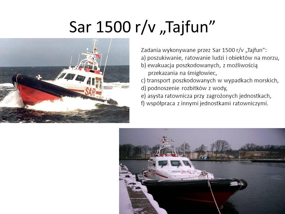 Sar 1500 r/v Tajfun Zadania wykonywane przez Sar 1500 r/v Tajfun: a) poszukiwanie, ratowanie ludzi i obiektów na morzu, b) ewakuacja poszkodowanych, z