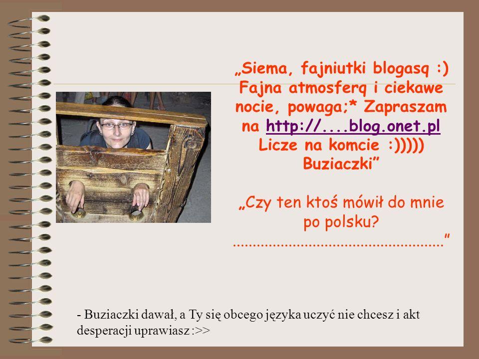 Siemka spoko blogasek!! Wpadnij do mnnie i oceń jak prowadzęmojego bloga, serdecznie zapraszam... zostawisz komentarz, a jaspróbuję sie odwdzięczyć!!!