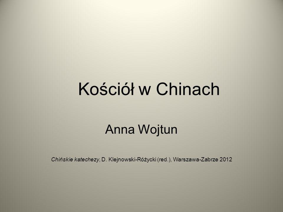 Kościół w Chinach Anna Wojtun Chińskie katechezy, D. Klejnowski-Różycki (red.), Warszawa-Zabrze 2012